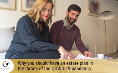Why you should have an estate plan in the throes of the COVID-19 pandemic